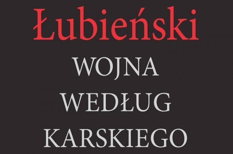 """Wojciech Stanisławski: Wojna czy klęska? O książce """"Wojna według Karskiego"""""""
